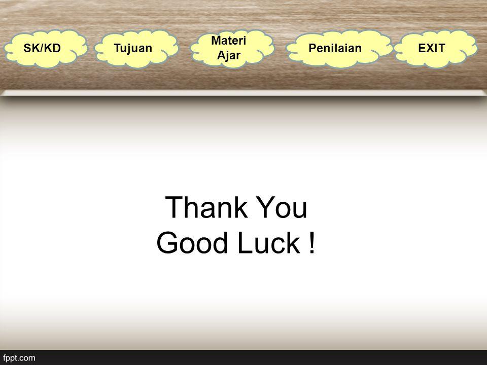 Thank You Good Luck ! SK/KD Tujuan Materi Ajar PenilaianEXIT