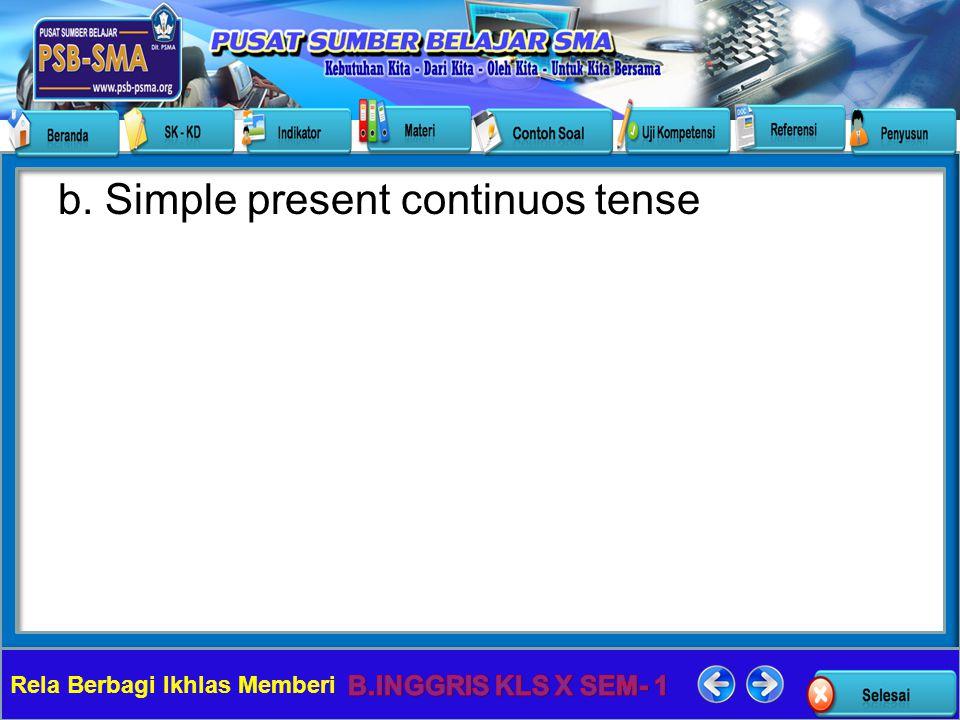 Rela Berbagi Ikhlas Memberi b. Simple present continuos tense