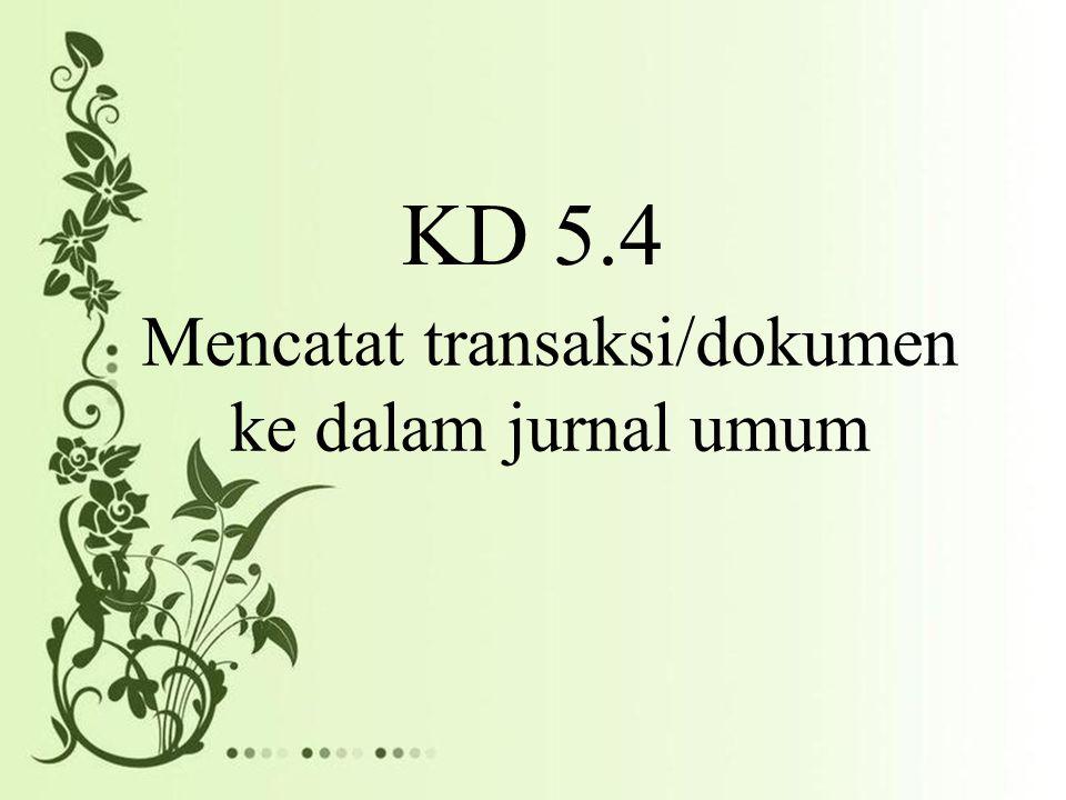 KD 5.4 Mencatat transaksi/dokumen ke dalam jurnal umum