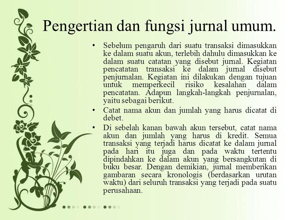 Bentuk jurnal.Oleh karena itu, bentuk jurnal ini biasa disebut jurnal umum (general journal).