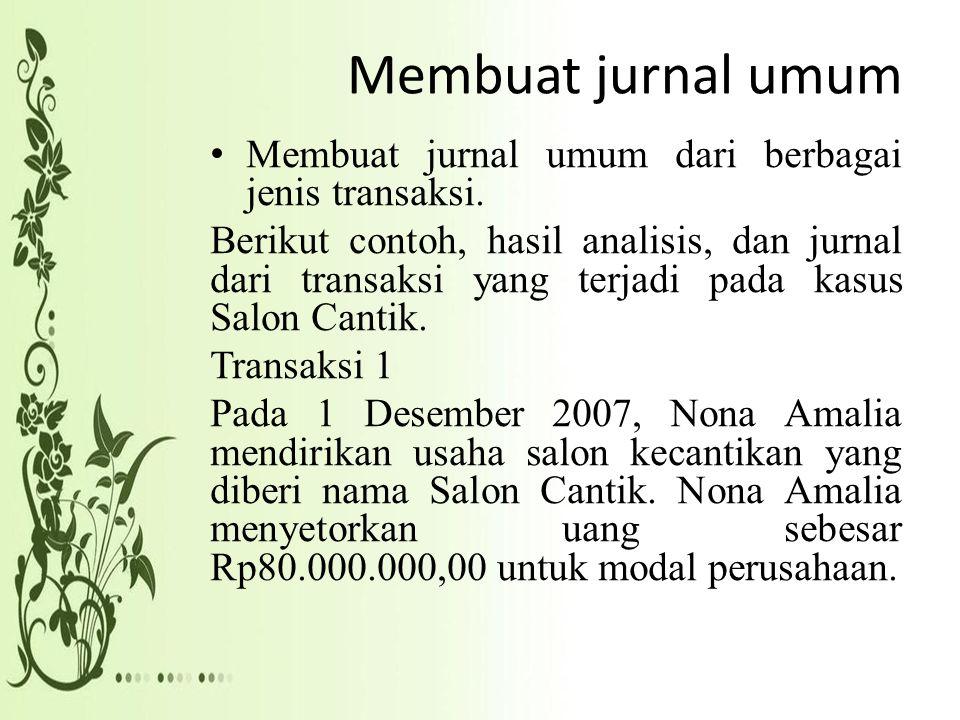 Membuat jurnal umum Membuat jurnal umum dari berbagai jenis transaksi. Berikut contoh, hasil analisis, dan jurnal dari transaksi yang terjadi pada kas
