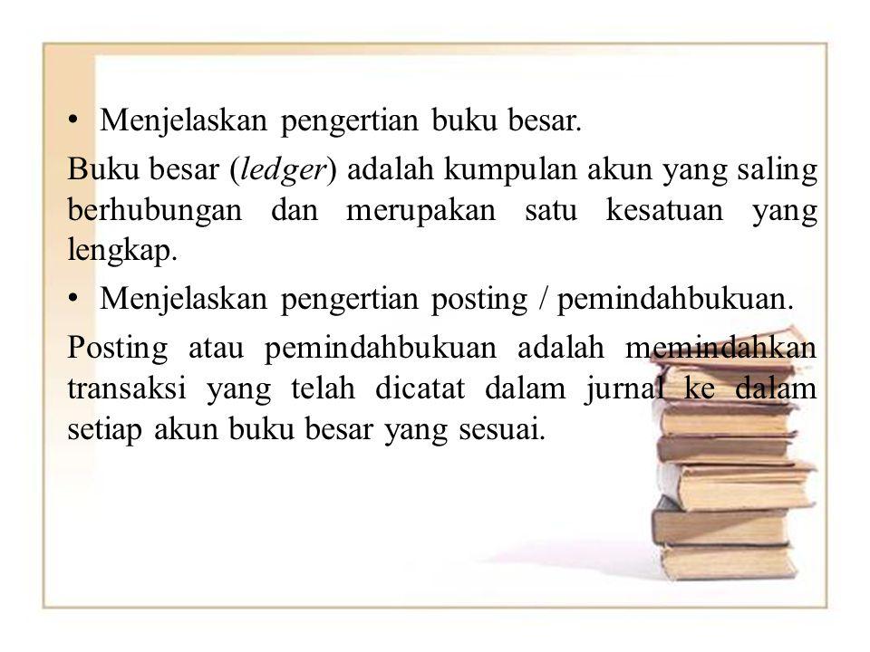 Menjelaskan pengertian buku besar. Buku besar (ledger) adalah kumpulan akun yang saling berhubungan dan merupakan satu kesatuan yang lengkap. Menjelas