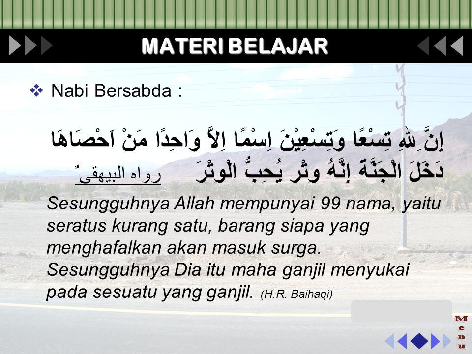 "MATERI BELAJAR  Dalam surat Al A'raf : 180 Allah berfirman: Artinya : ""Hanya milik Allah Asmaul Husna, maka bermohonlah kepadaNya dengan menyebut Asm"