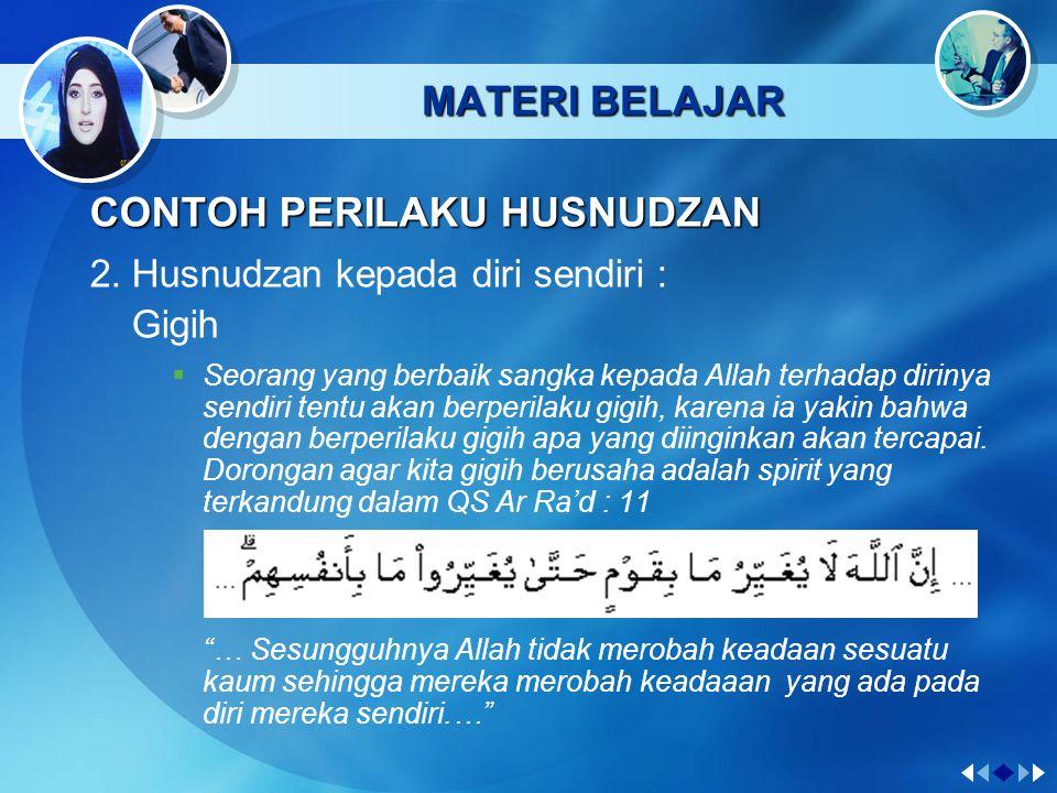 MATERI BELAJAR CONTOH PERILAKU HUSNUDZAN 2.Husnudzan kepada diri sendiri : Percaya diri  Percaya diri termasuk sikap dan perilaku terpuji yang harus dimiliki oleh setiap umat Islam.