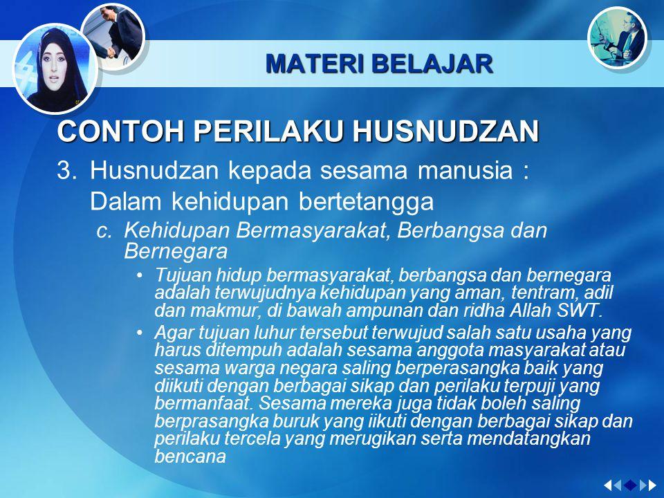 MATERI BELAJAR CONTOH PERILAKU HUSNUDZAN 3.Husnudzan kepada sesama manusia : Dalam kehidupan bertetangga b.Berbuat baik kepada tetangga Perintah berbuat baik kepada tetangga tercantum dalam QS.
