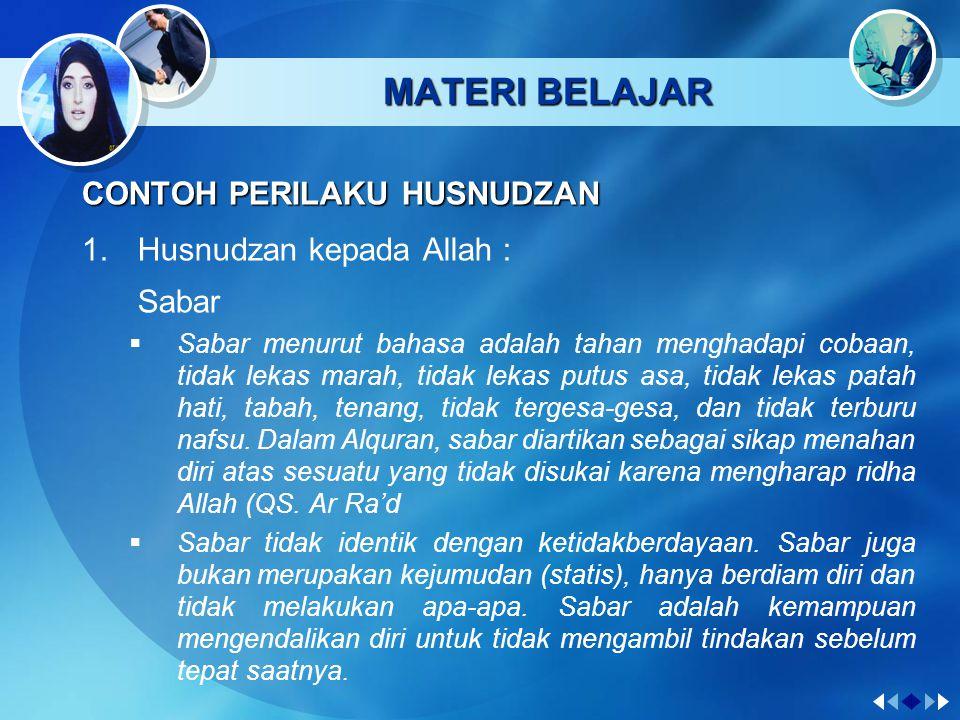 MATERI BELAJAR CONTOH PERILAKU HUSNUDZAN 1.Husnudzan kepada Allah : Syukur  Dalam QS Al-Baqarah :152, Allah SWT berfirman, Maka ingatlah kamu kepada-Ku niscaya Aku ingat pula kepadamu, dan bersyukurlah kepada-Ku, dan janganlah kamu mengingkari (nikmat)-Ku.  Perhatikan firman Allah (QS.
