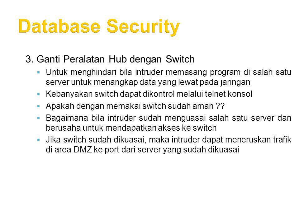 3. Ganti Peralatan Hub dengan Switch  Untuk menghindari bila intruder memasang program di salah satu server untuk menangkap data yang lewat pada jari