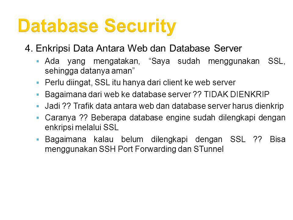 """4. Enkripsi Data Antara Web dan Database Server  Ada yang mengatakan, """"Saya sudah menggunakan SSL, sehingga datanya aman""""  Perlu diingat, SSL itu ha"""