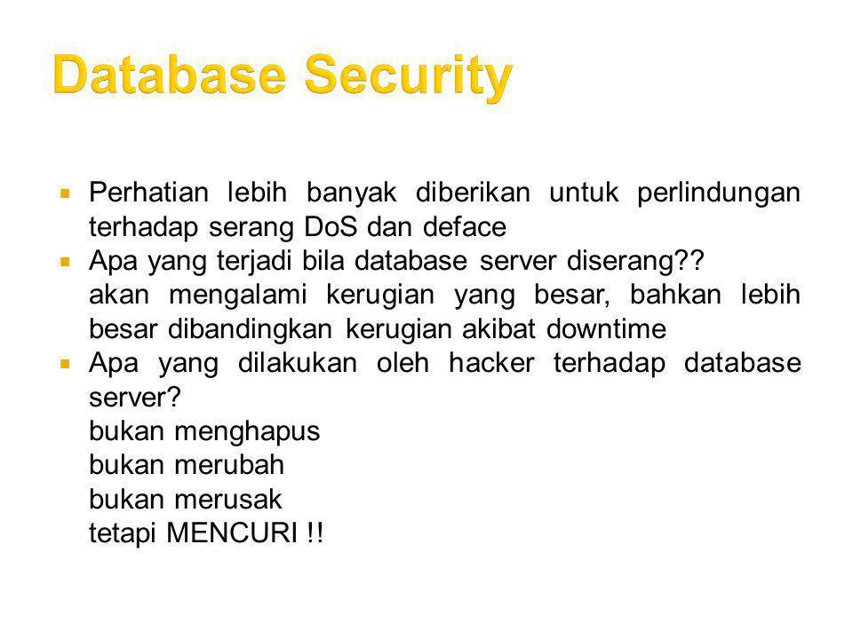  Perhatian lebih banyak diberikan untuk perlindungan terhadap serang DoS dan deface  Apa yang terjadi bila database server diserang?? akan mengalami
