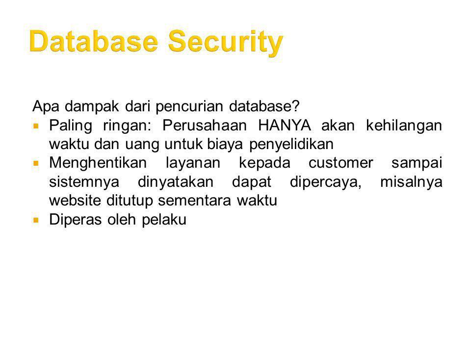 Apa dampak dari pencurian database?  Paling ringan: Perusahaan HANYA akan kehilangan waktu dan uang untuk biaya penyelidikan  Menghentikan layanan k