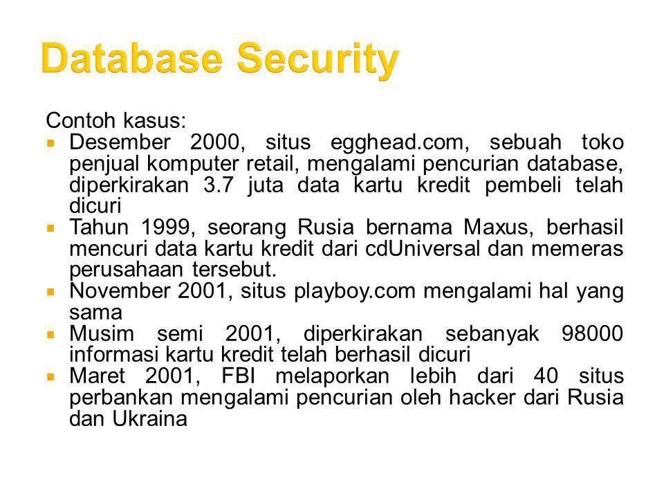 Contoh kasus:  Desember 2000, situs egghead.com, sebuah toko penjual komputer retail, mengalami pencurian database, diperkirakan 3.7 juta data kartu