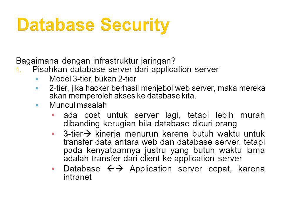 Bagaimana dengan infrastruktur jaringan? 1. Pisahkan database server dari application server  Model 3-tier, bukan 2-tier  2-tier, jika hacker berhas