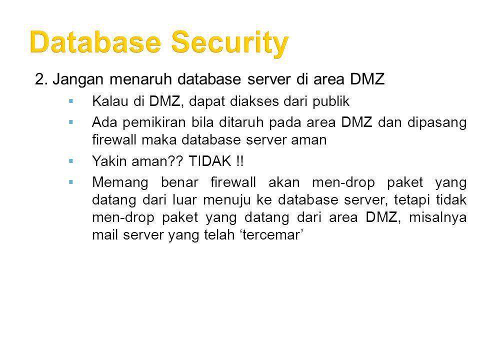 Ada 2 cara penerapan database server bila di luar DMZ Firewall sebelah kanan, dikonfigurasi agar yang menuju ke 'data1' harus berasal dari 'web1' dan melalui port 4100 Jika ada server lain yang 'tercemar' di area DMZ, maka server itu tidak dapat menyerang 'data1'