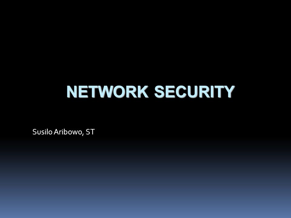 NETWORK SECURITY Susilo Aribowo, ST