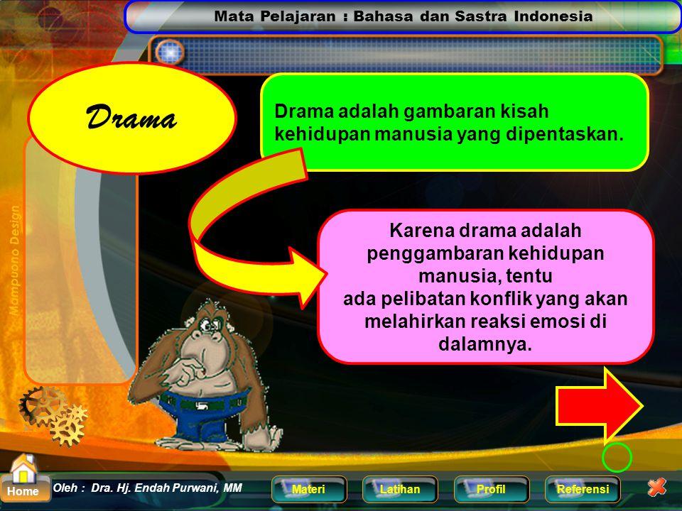 Mata Pelajaran : Bahasa dan Sastra Indonesia MateriLatihanProfilReferensi Oleh : Dra. Hj. Endah Purwani, MM Home Drama Pengertian Drama Menurut KBBI :