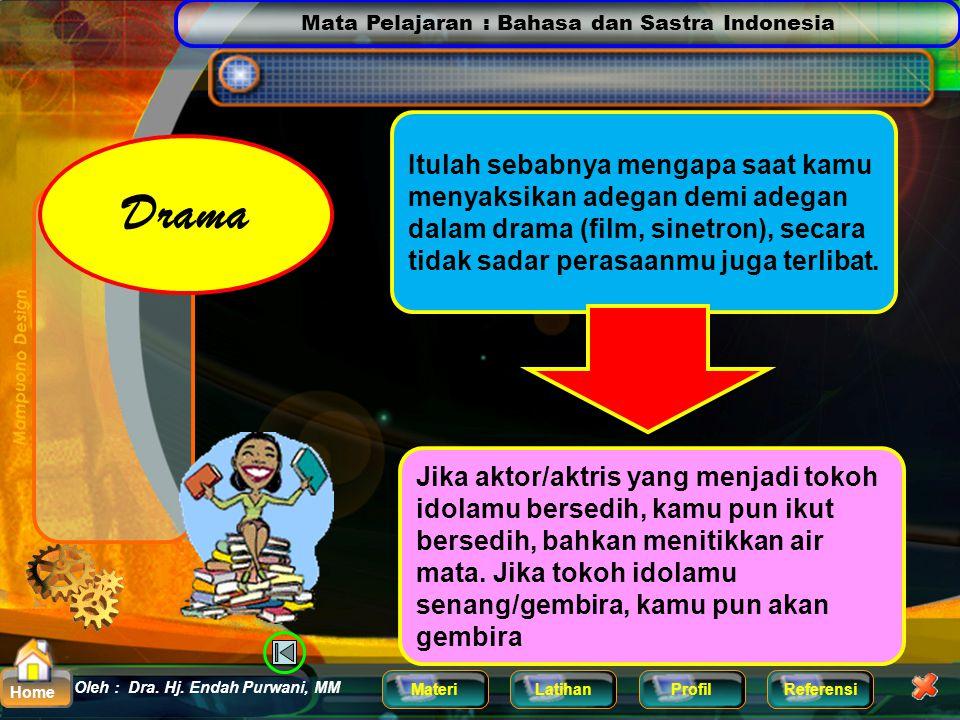 Mata Pelajaran : Bahasa dan Sastra Indonesia MateriLatihanProfilReferensi Oleh : Dra. Hj. Endah Purwani, MM Home Drama Drama adalah gambaran kisah keh