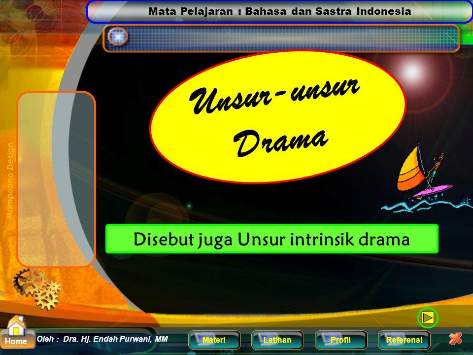 Mata Pelajaran : Bahasa dan Sastra Indonesia MateriLatihanProfilReferensi Oleh : Dra. Hj. Endah Purwani, MM Home 6.Operet / Operette, adalah opera yan