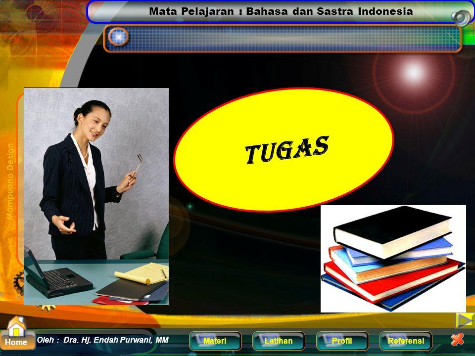 Mata Pelajaran : Bahasa dan Sastra Indonesia MateriLatihanProfilReferensi Oleh : Dra. Hj. Endah Purwani, MM Home Perhatikan Contoh berikut ! Waktu itu