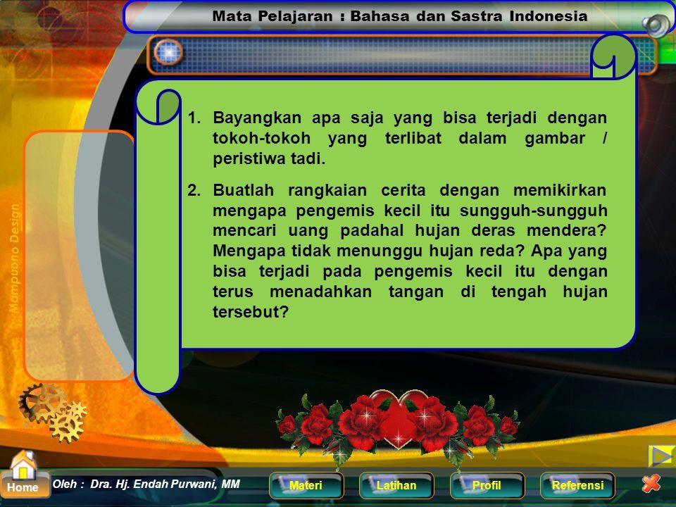 Mata Pelajaran : Bahasa dan Sastra Indonesia MateriLatihanProfilReferensi Oleh : Dra. Hj. Endah Purwani, MM Home Amati gambar di bawah ini ! Seorang p