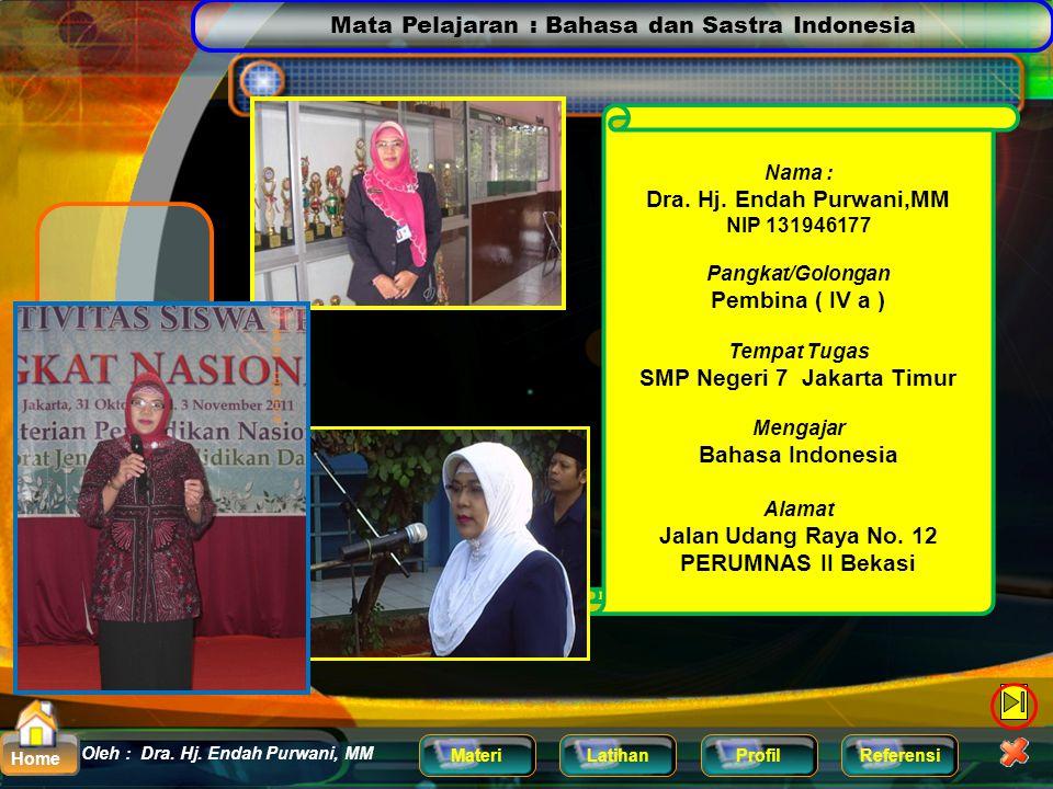 Mata Pelajaran : Bahasa dan Sastra Indonesia MateriLatihanProfilReferensi Oleh : Dra. Hj. Endah Purwani, MM Home Terima Kasih