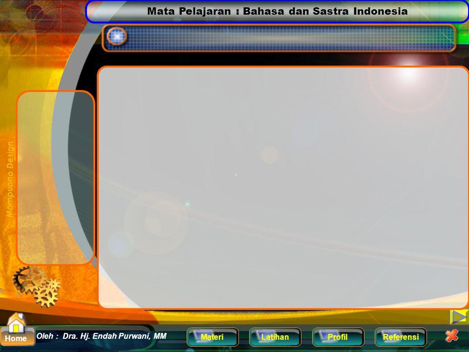 Mata Pelajaran : Bahasa dan Sastra Indonesia MateriLatihanProfilReferensi Oleh : Dra. Hj. Endah Purwani, MM Home Nama : Dra. Hj. Endah Purwani,MM NIP