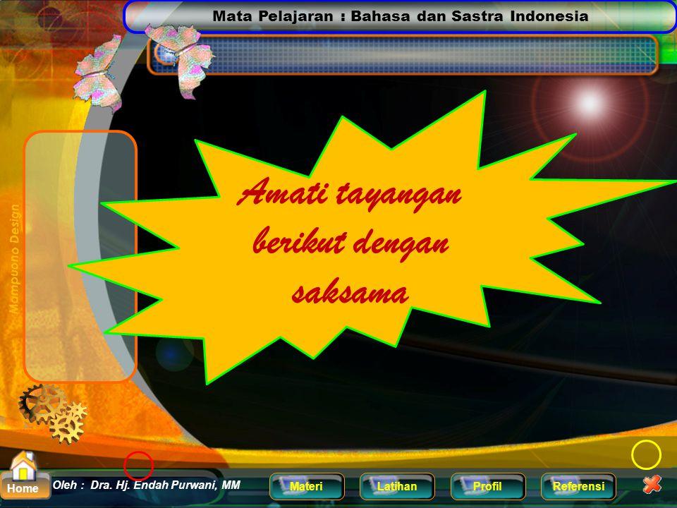 Mata Pelajaran : Bahasa dan Sastra Indonesia MateriLatihanProfilReferensi Oleh : Dra. Hj. Endah Purwani, MM Home Sudah siap belajar ??