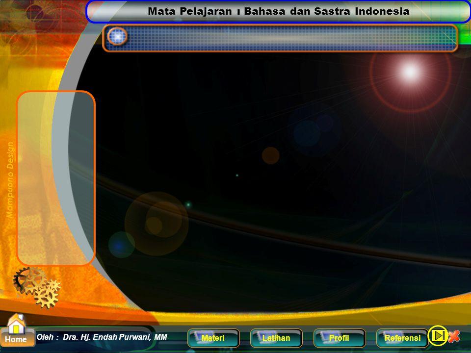Mata Pelajaran : Bahasa dan Sastra Indonesia MateriLatihanProfilReferensi Oleh : Dra. Hj. Endah Purwani, MM Home Amati tayangan berikut dengan saksama