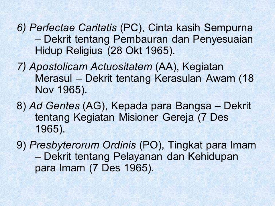 6) Perfectae Caritatis (PC), Cinta kasih Sempurna – Dekrit tentang Pembauran dan Penyesuaian Hidup Religius (28 Okt 1965). 7) Apostolicam Actuositatem