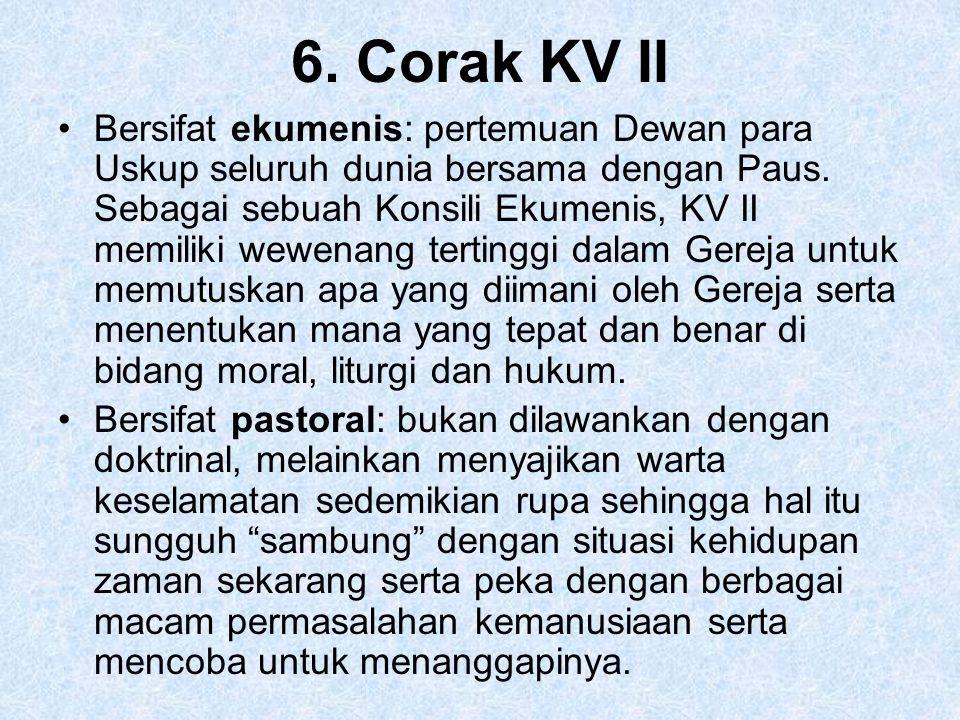 6. Corak KV II Bersifat ekumenis: pertemuan Dewan para Uskup seluruh dunia bersama dengan Paus. Sebagai sebuah Konsili Ekumenis, KV II memiliki wewena