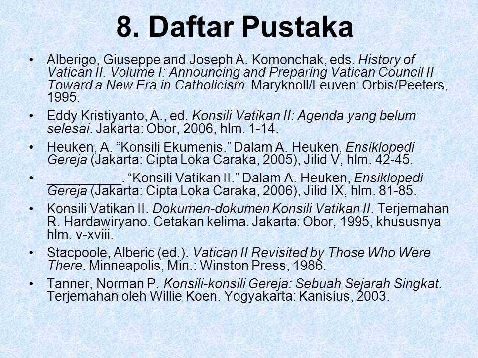 8. Daftar Pustaka Alberigo, Giuseppe and Joseph A. Komonchak, eds. History of Vatican II. Volume I: Announcing and Preparing Vatican Council II Toward