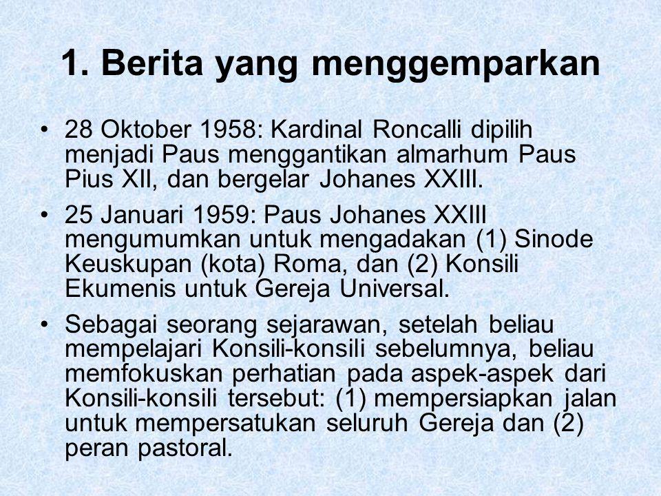 1. Berita yang menggemparkan 28 Oktober 1958: Kardinal Roncalli dipilih menjadi Paus menggantikan almarhum Paus Pius XII, dan bergelar Johanes XXIII.