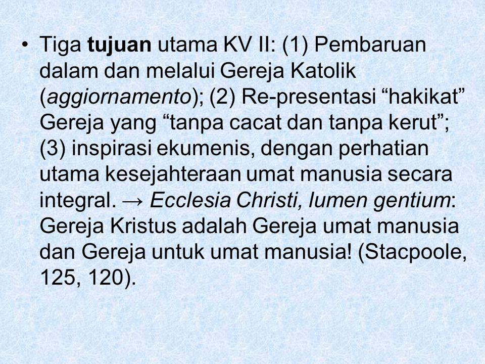 """Tiga tujuan utama KV II: (1) Pembaruan dalam dan melalui Gereja Katolik (aggiornamento); (2) Re-presentasi """"hakikat"""" Gereja yang """"tanpa cacat dan tanp"""