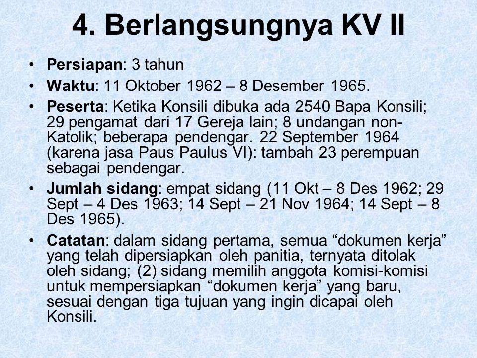 4. Berlangsungnya KV II Persiapan: 3 tahun Waktu: 11 Oktober 1962 – 8 Desember 1965. Peserta: Ketika Konsili dibuka ada 2540 Bapa Konsili; 29 pengamat