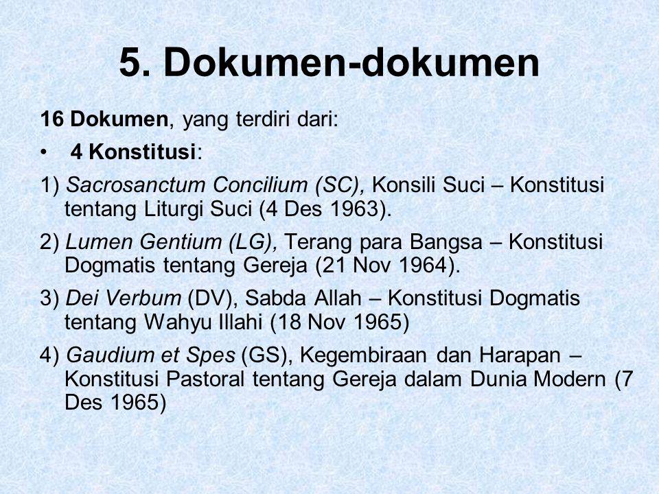 5. Dokumen-dokumen 16 Dokumen, yang terdiri dari: 4 Konstitusi: 1) Sacrosanctum Concilium (SC), Konsili Suci – Konstitusi tentang Liturgi Suci (4 Des