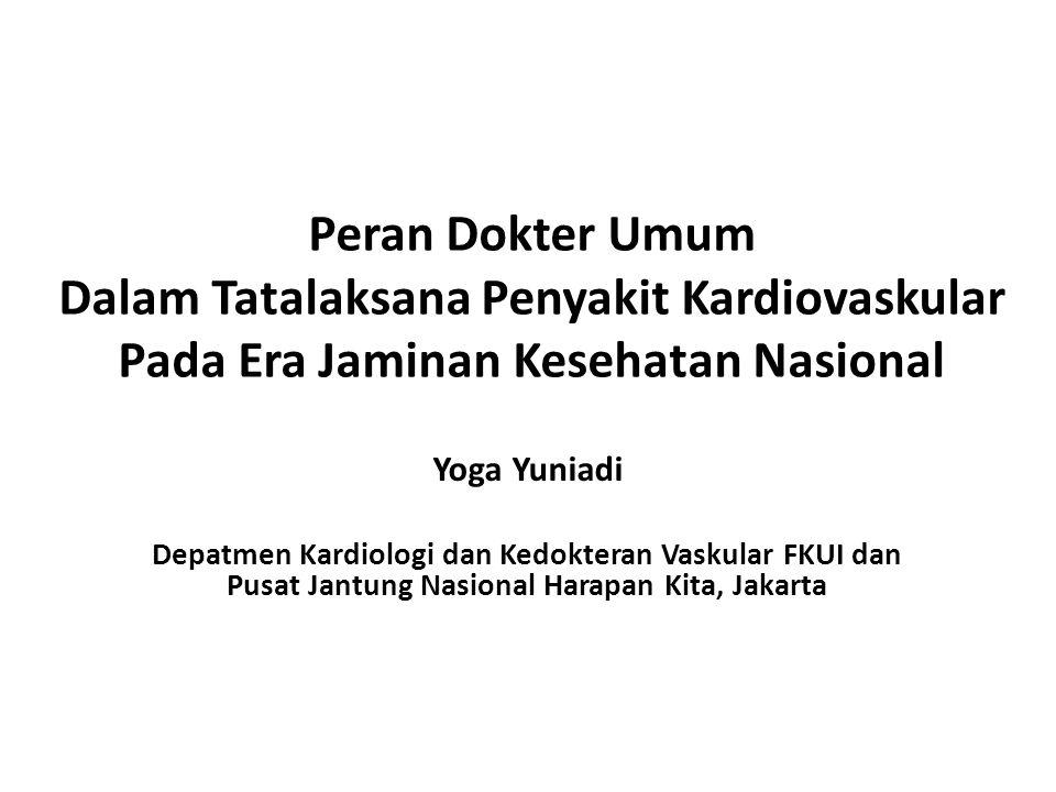 Peran Dokter Umum Dalam Tatalaksana Penyakit Kardiovaskular Pada Era Jaminan Kesehatan Nasional Yoga Yuniadi Depatmen Kardiologi dan Kedokteran Vaskul