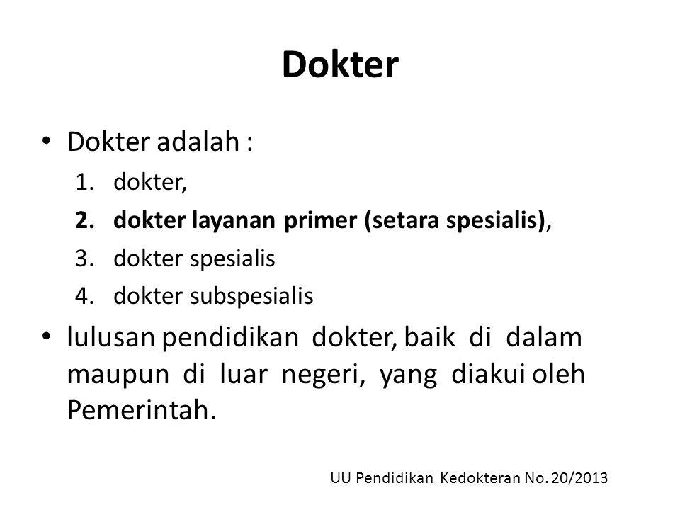 Dokter Dokter adalah : 1.dokter, 2.dokter layanan primer (setara spesialis), 3.dokter spesialis 4.dokter subspesialis lulusan pendidikan dokter, baik