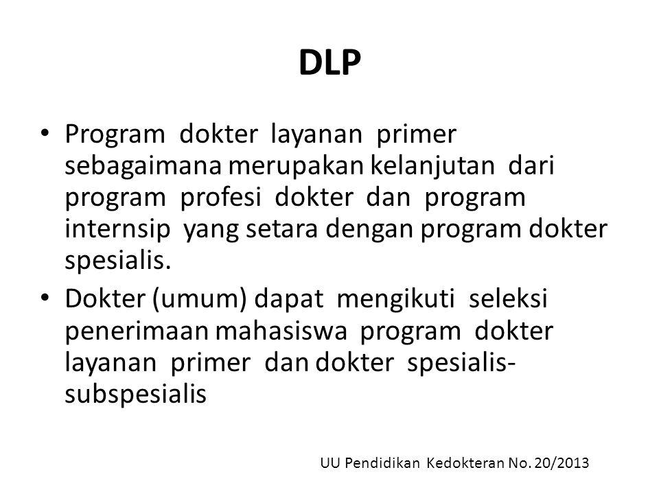 DLP Program dokter layanan primer sebagaimana merupakan kelanjutan dari program profesi dokter dan program internsip yang setara dengan program dokter