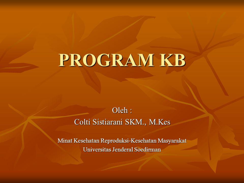 PROGRAM KB Oleh : Colti Sistiarani SKM., M.Kes Minat Kesehatan Reproduksi-Kesehatan Masyarakat Universitas Jenderal Soedirman