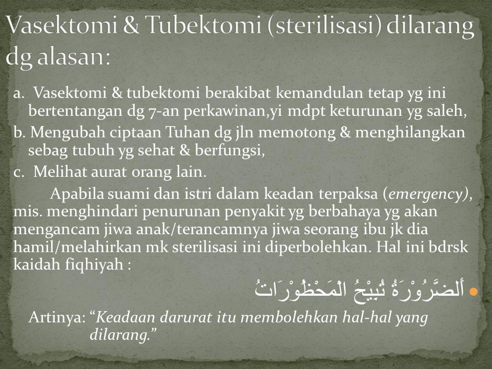 a. Vasektomi & tubektomi berakibat kemandulan tetap yg ini bertentangan dg 7-an perkawinan,yi mdpt keturunan yg saleh, b. Mengubah ciptaan Tuhan dg jl