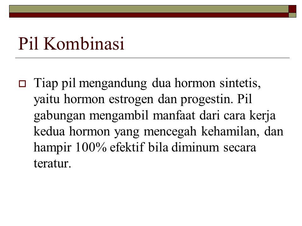 Pil Kombinasi  Tiap pil mengandung dua hormon sintetis, yaitu hormon estrogen dan progestin. Pil gabungan mengambil manfaat dari cara kerja kedua hor