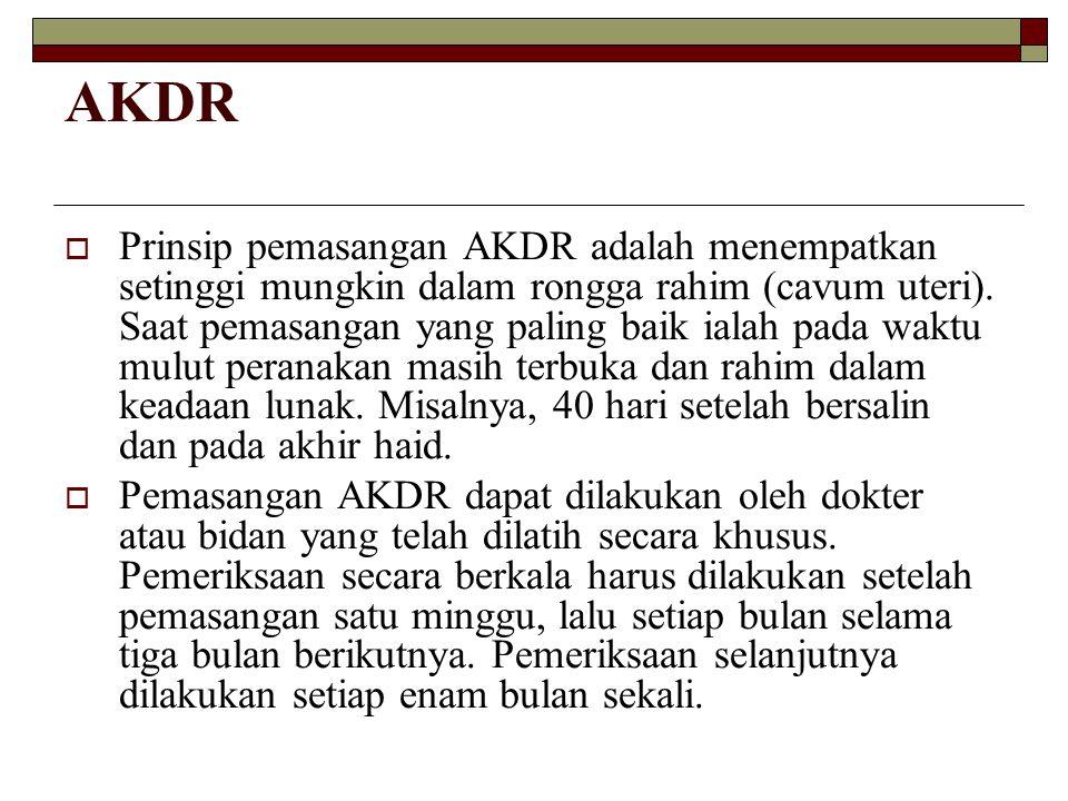 AKDR  Prinsip pemasangan AKDR adalah menempatkan setinggi mungkin dalam rongga rahim (cavum uteri). Saat pemasangan yang paling baik ialah pada waktu