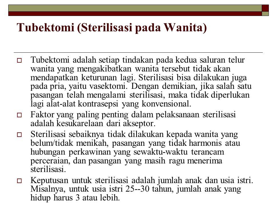 Tubektomi (Sterilisasi pada Wanita)  Tubektomi adalah setiap tindakan pada kedua saluran telur wanita yang mengakibatkan wanita tersebut tidak akan m