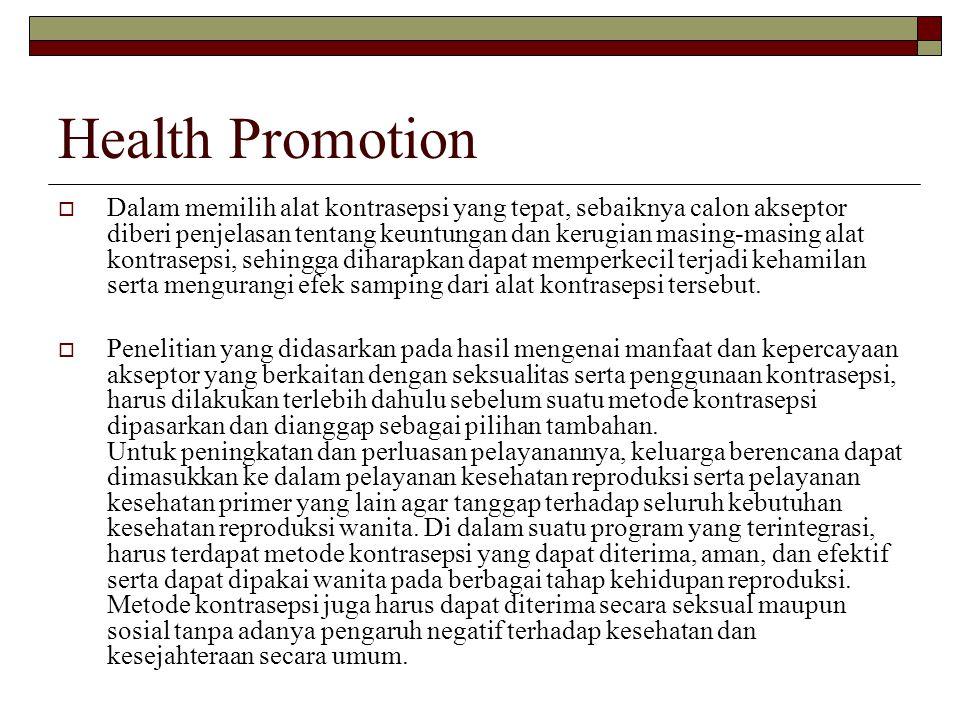 Health Promotion  Dalam memilih alat kontrasepsi yang tepat, sebaiknya calon akseptor diberi penjelasan tentang keuntungan dan kerugian masing-masing