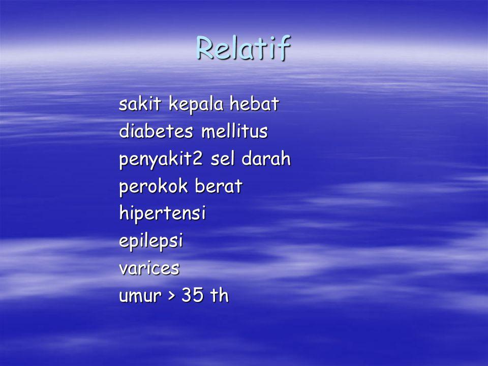 Relatif sakit kepala hebat sakit kepala hebat diabetes mellitus diabetes mellitus penyakit2 sel darah penyakit2 sel darah perokok berat perokok berath