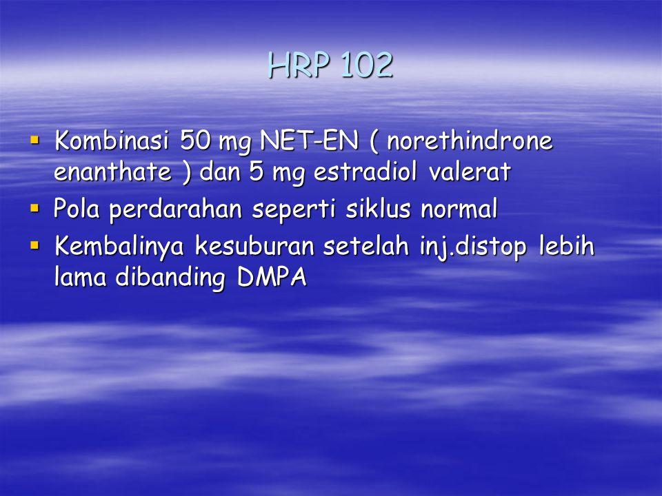 HRP 102  Kombinasi 50 mg NET-EN ( norethindrone enanthate ) dan 5 mg estradiol valerat  Pola perdarahan seperti siklus normal  Kembalinya kesuburan