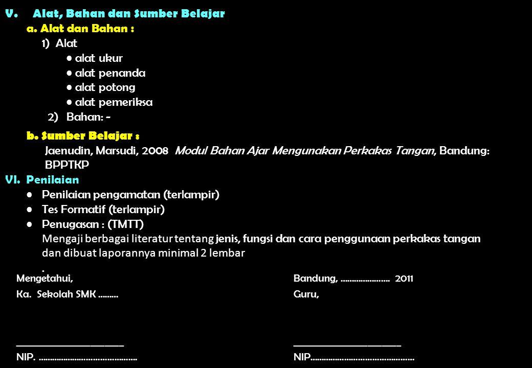 Mengetahui,Bandung, …………………. 2011 Ka. Sekolah SMK ……… _______________________ NIP. ……………………………………. Guru, _______________________ NIP……………………………………… V.