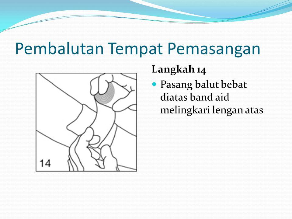 Pembalutan Tempat Pemasangan Langkah 14 Pasang balut bebat diatas band aid melingkari lengan atas