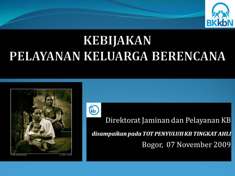 Direktorat Jaminan dan Pelayanan KB disampaikan pada TOT PENYULUH KB TINGKAT AHLI Bogor, 07 November 2009