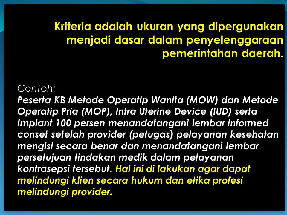 Kriteria adalah ukuran yang dipergunakan menjadi dasar dalam penyelenggaraan pemerintahan daerah. Contoh: Peserta KB Metode Operatip Wanita (MOW) dan