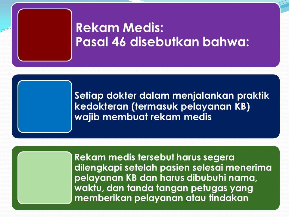 Rekam Medis: Pasal 46 disebutkan bahwa: Setiap dokter dalam menjalankan praktik kedokteran (termasuk pelayanan KB) wajib membuat rekam medis Rekam med